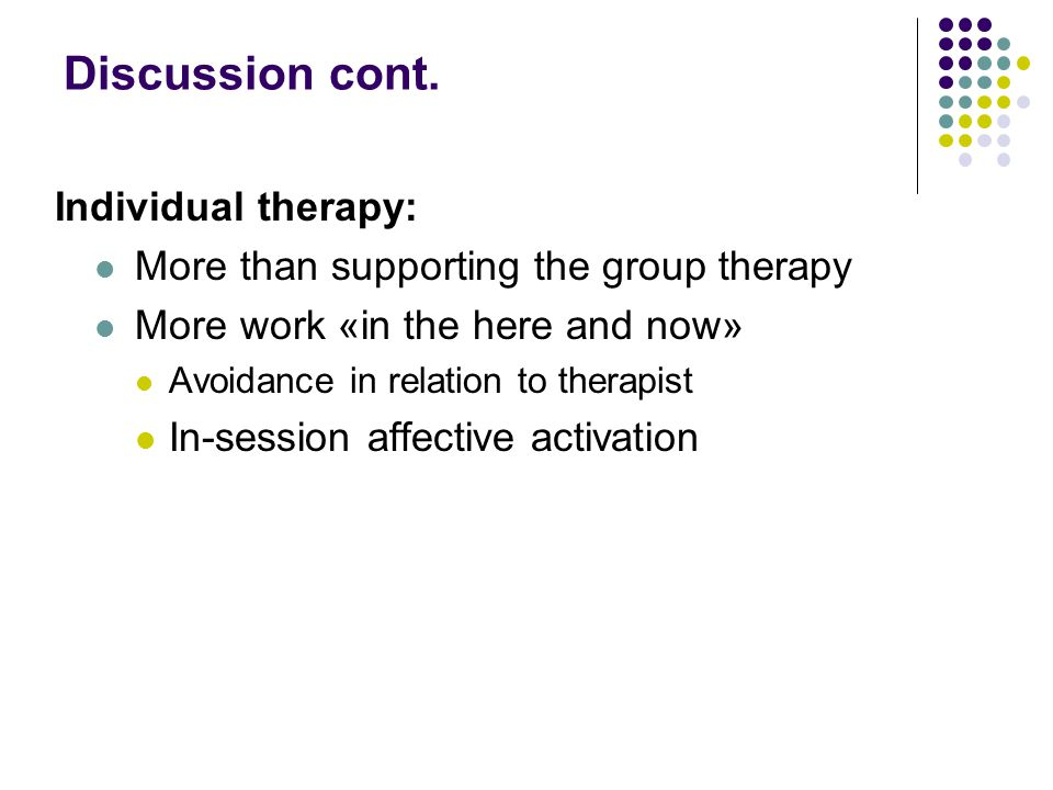 Discussion cont. Individual therapy: