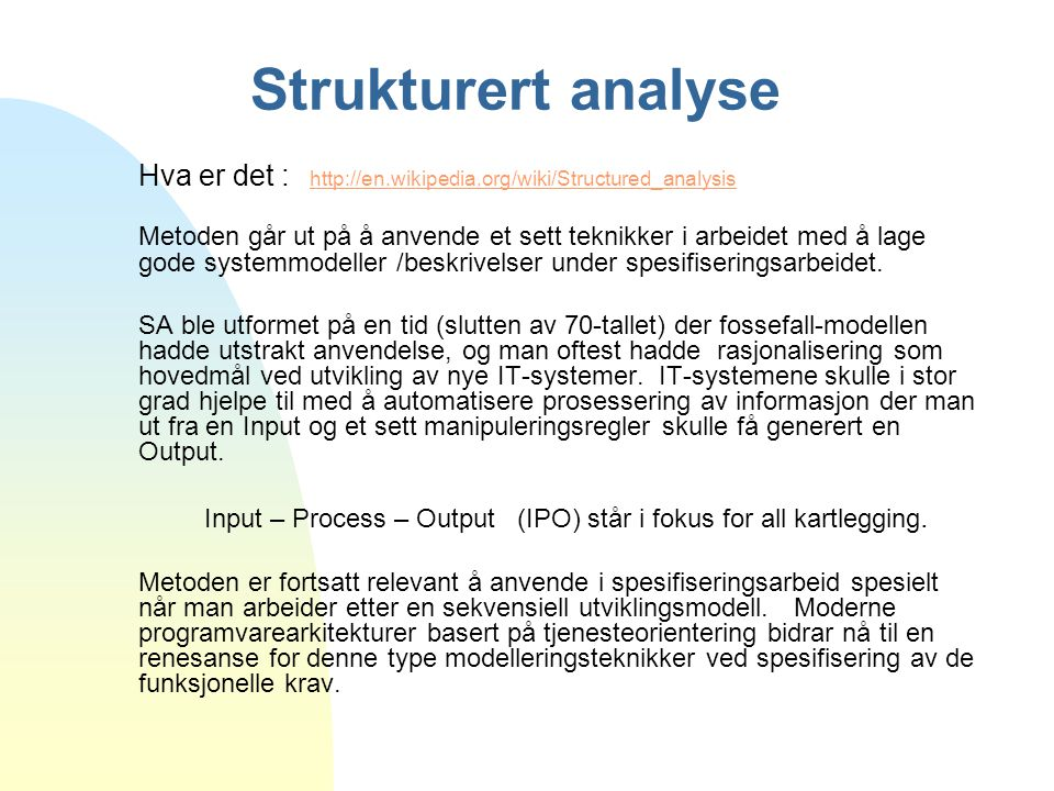 Strukturert analyse Hva er det : http://en.wikipedia.org/wiki/Structured_analysis.