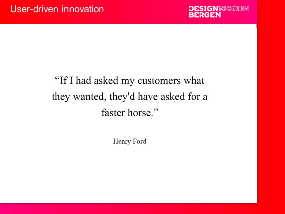 User-driven innovation