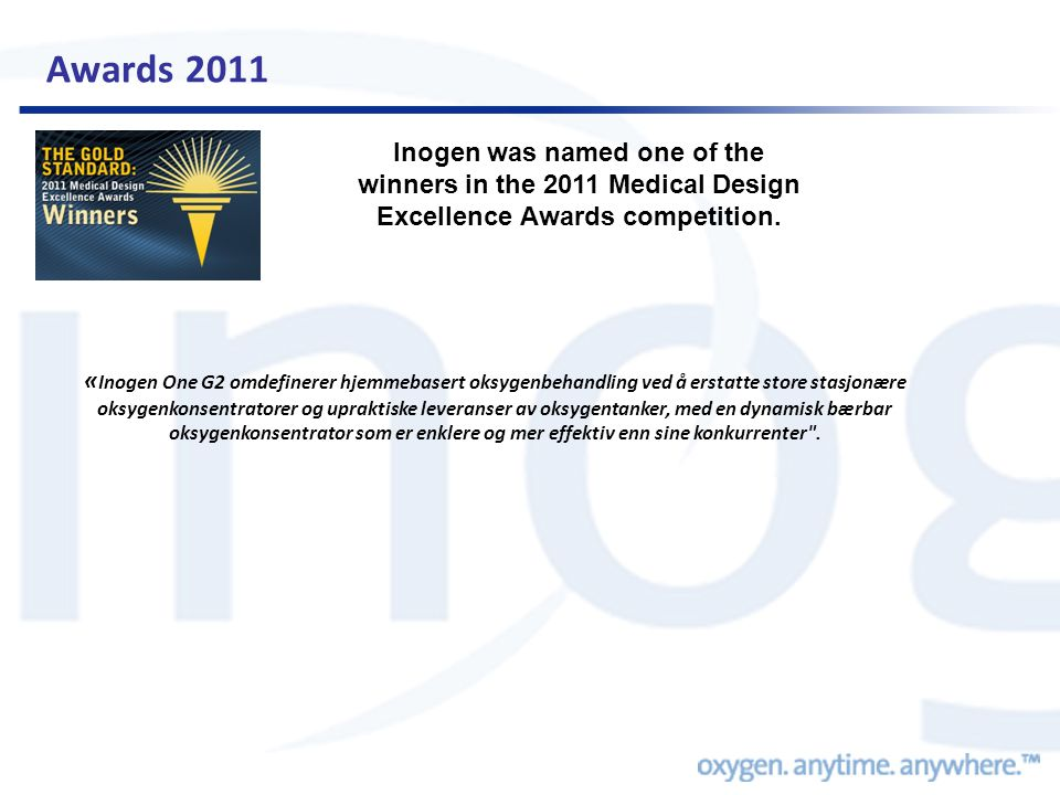 Awards 2011 Inogen was named one of the winners in the 2011 Medical Design Excellence Awards competition.