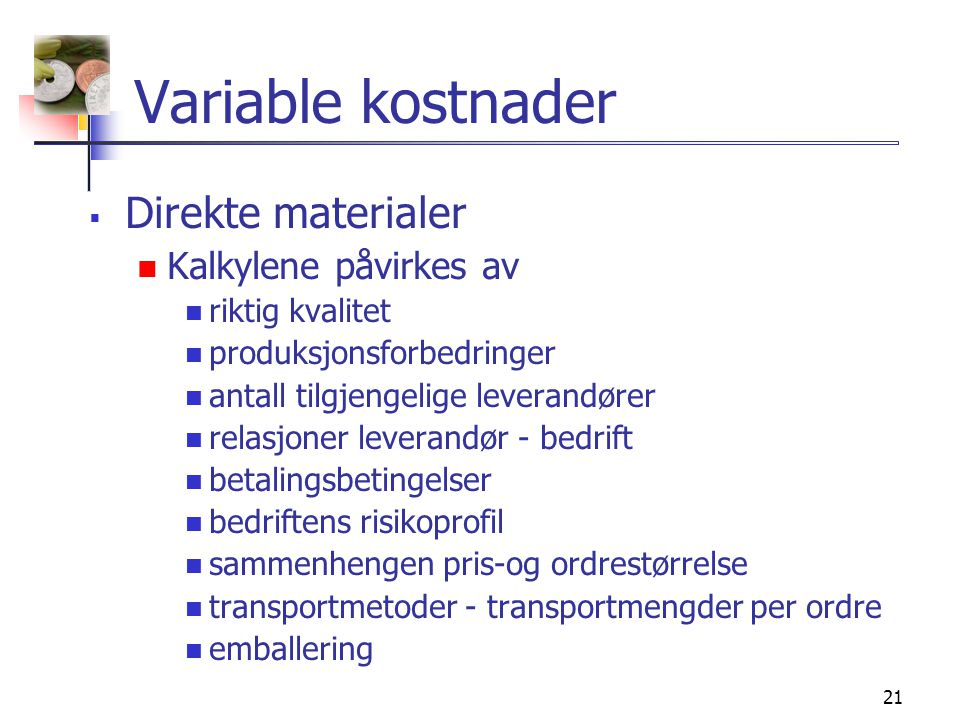 Variable kostnader Direkte materialer Kalkylene påvirkes av