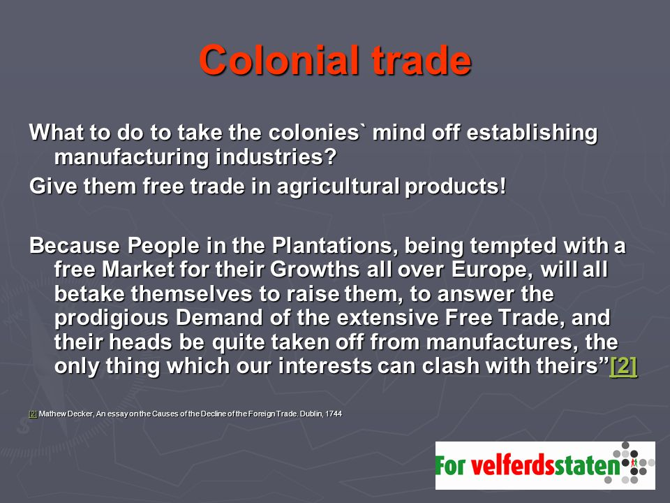 Colonial trade What to do to take the colonies` mind off establishing manufacturing industries Give them free trade in agricultural products!