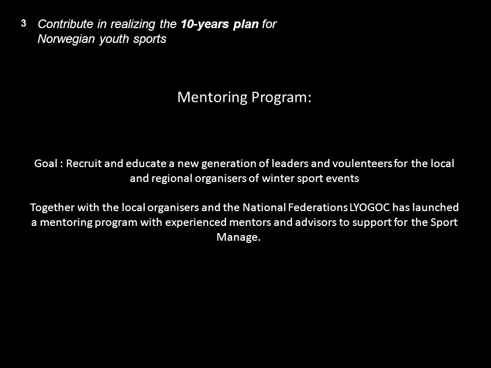 3 Contribute in realizing the 10-years plan for Norwegian youth sports.