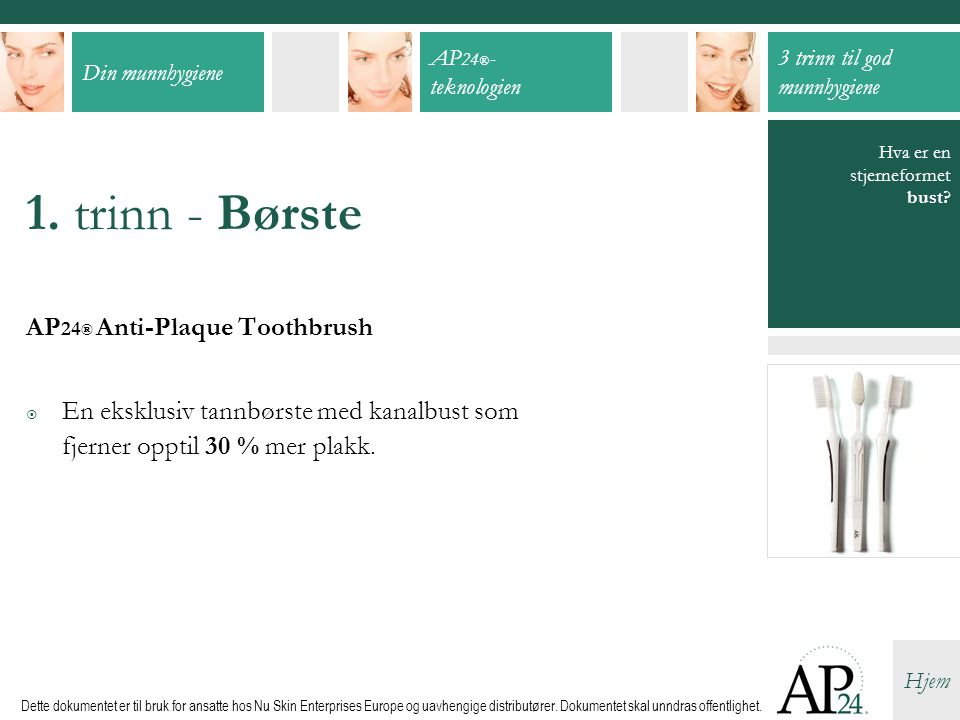 1. trinn - Børste AP24® Anti-Plaque Toothbrush