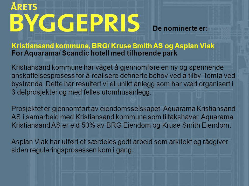 De nominerte er: Kristiansand kommune, BRG/ Kruse Smith AS og Asplan Viak. For Aquarama/ Scandic hotell med tilhørende park.