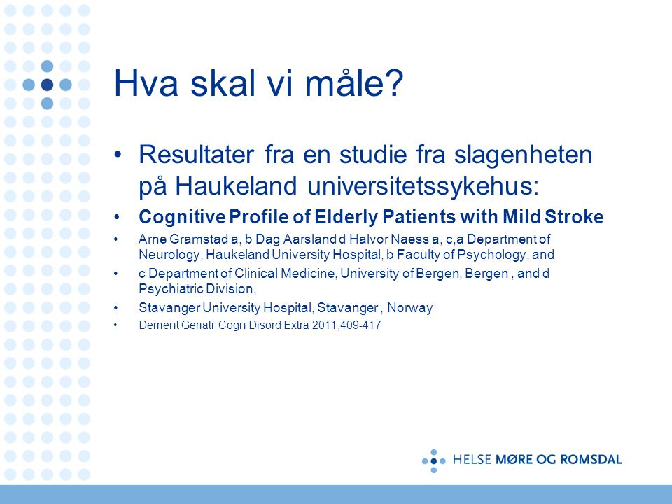 Hva skal vi måle Resultater fra en studie fra slagenheten på Haukeland universitetssykehus: Cognitive Profile of Elderly Patients with Mild Stroke.