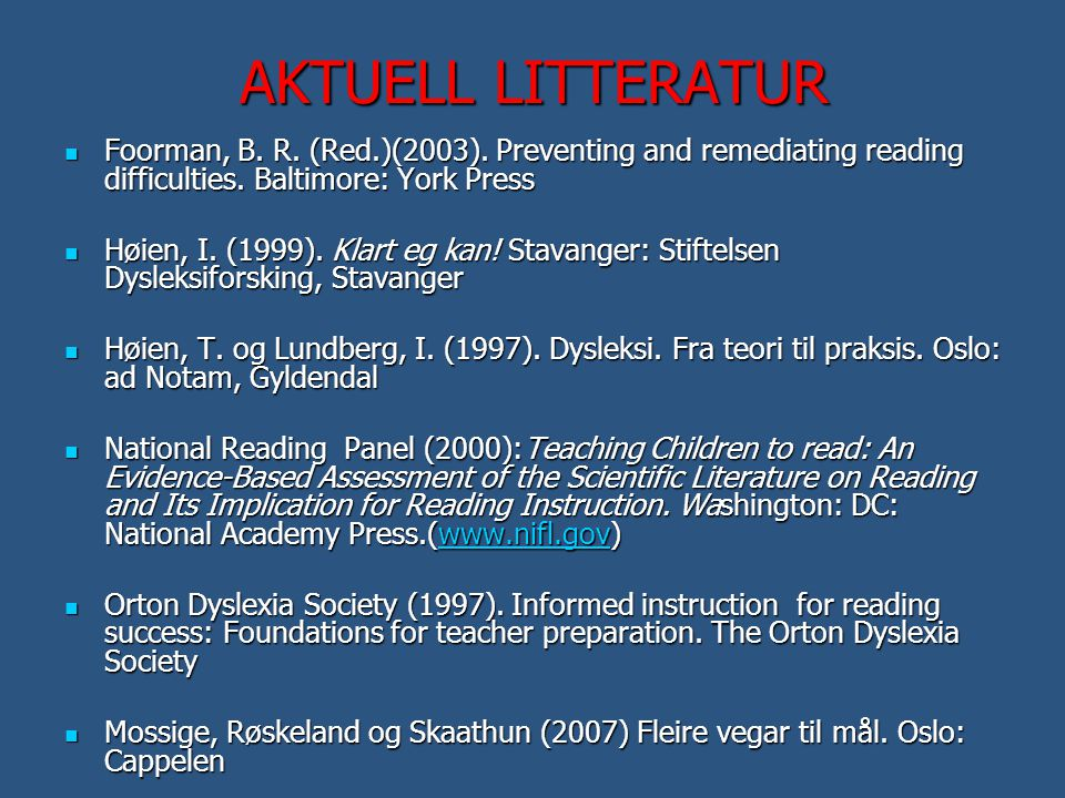 AKTUELL LITTERATUR Foorman, B. R. (Red.)(2003). Preventing and remediating reading difficulties. Baltimore: York Press.