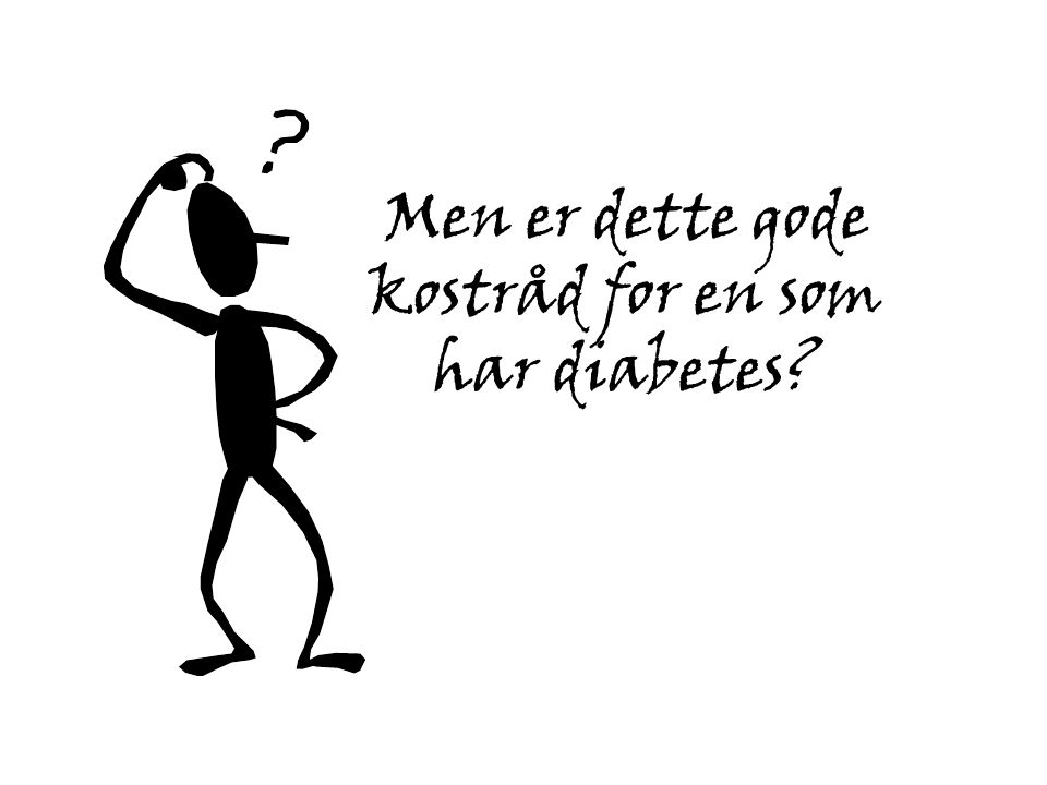 Men er dette gode kostråd for en som har diabetes