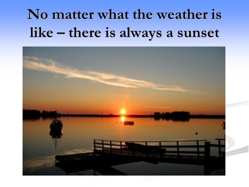 No matter what the weather is like – there is always a sunset
