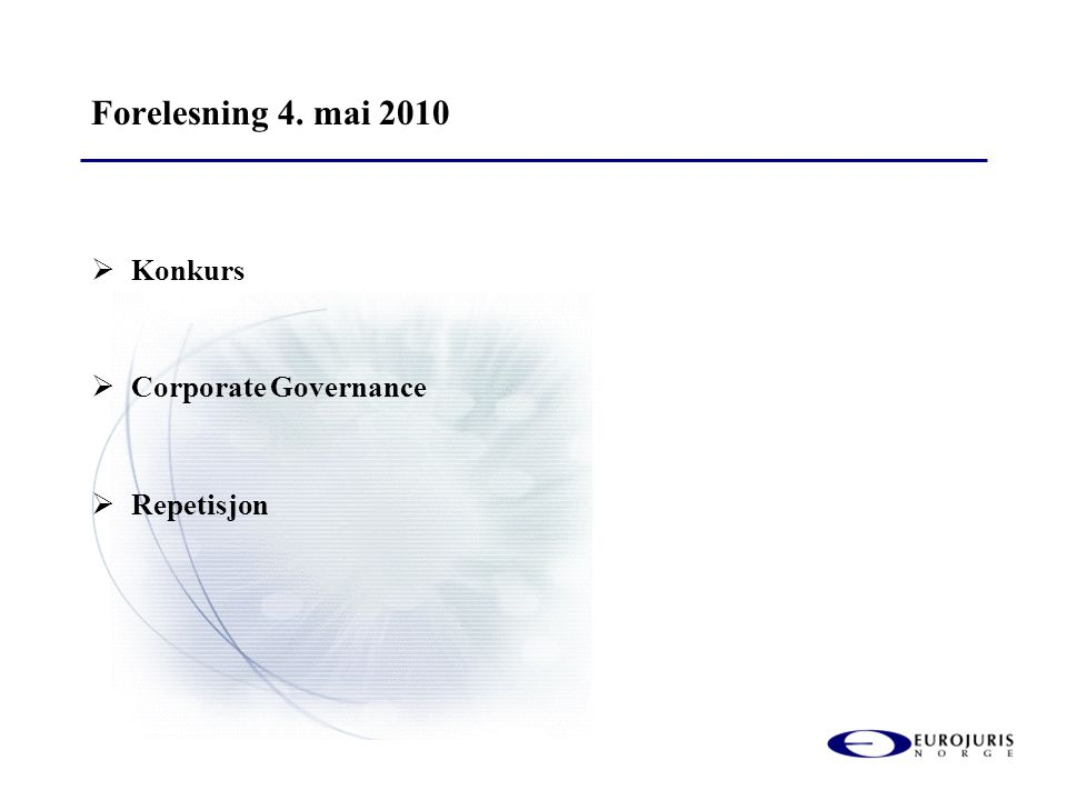 Forelesning 4. mai 2010 Konkurs Corporate Governance Repetisjon