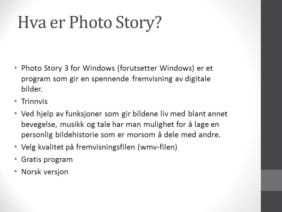 Hva er Photo Story Photo Story 3 for Windows (forutsetter Windows) er et program som gir en spennende fremvisning av digitale bilder.