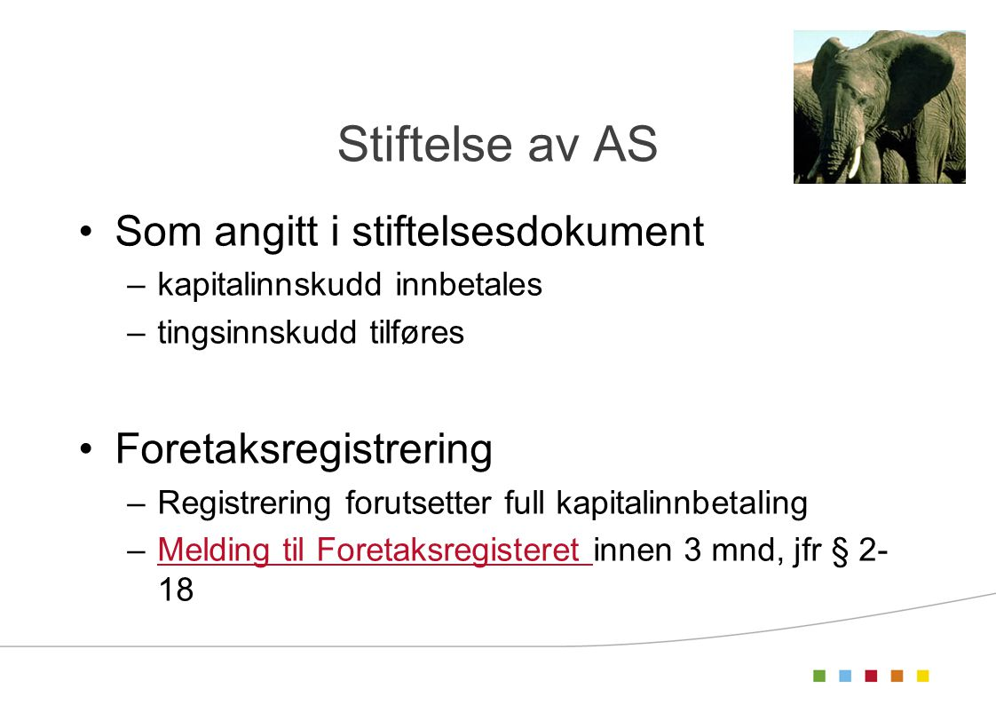 Stiftelse av AS Som angitt i stiftelsesdokument Foretaksregistrering