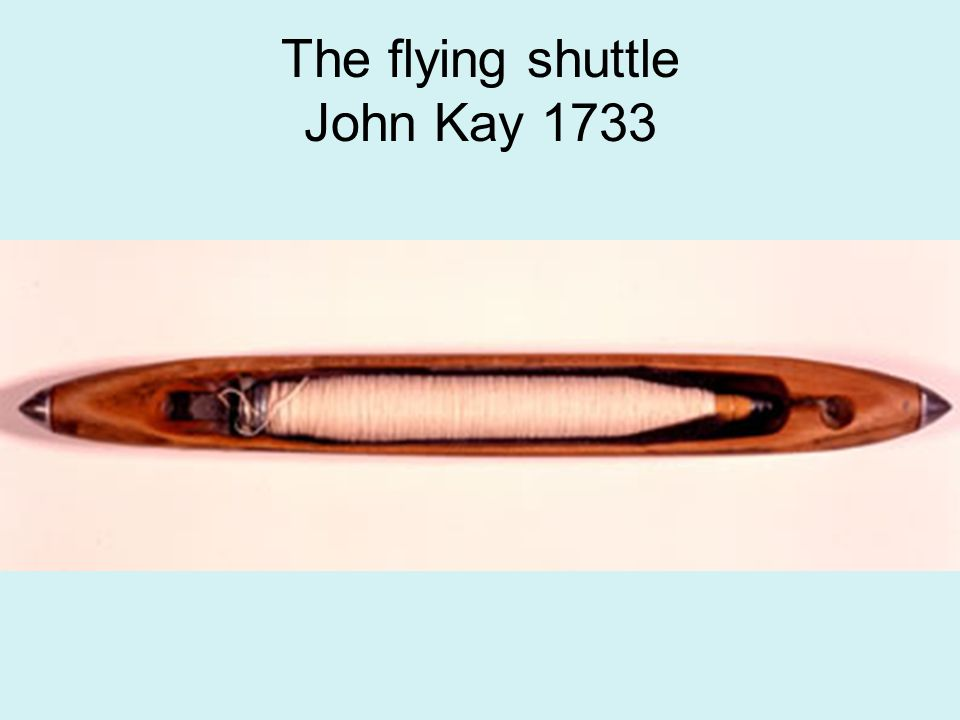 The flying shuttle John Kay 1733