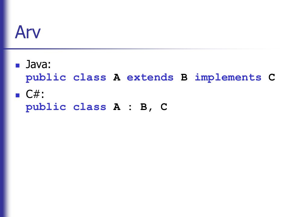 Arv Java: public class A extends B implements C