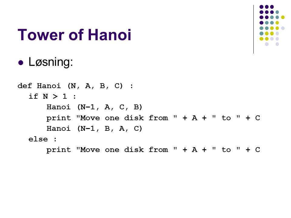Tower of Hanoi Løsning: def Hanoi (N, A, B, C) : if N > 1 :