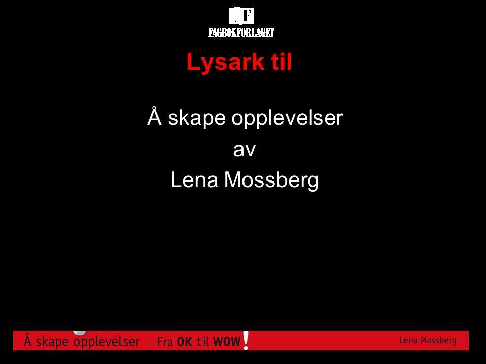 2b3314d0 Å skape opplevelser av Lena Mossberg - ppt laste ned