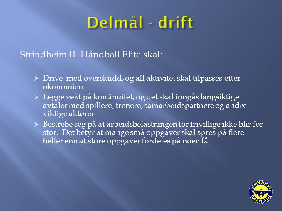 Delmål - drift Strindheim IL Håndball Elite skal: