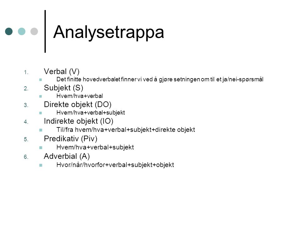 Analysetrappa Verbal (V) Subjekt (S) Direkte objekt (DO)